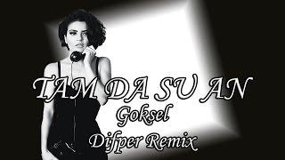 Göksel - Tam Da Şu An [Difper Remix]✔️