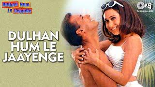 Dulhan Hum Le Jaayenge - Video Song | Dulhan Hum Le Jaayenge | Salman Khan & Karisma Kapoor