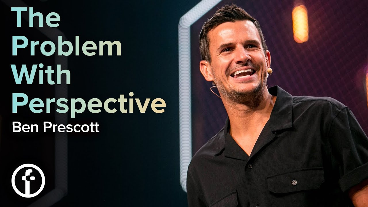 The Problem With Perspective  by  Pastor Ben Prescott
