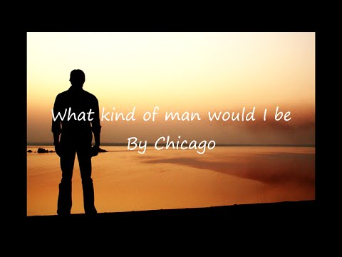 Chicago - What kind of man would I be (Lyrics)