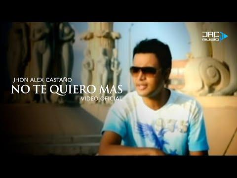 No Te Quiero Mas - Jhon Alex Castaño  (Video)