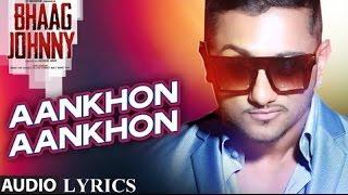 Aankhon Aankhon Full Song Lyrics - Yo Yo Honey Singh - Bhaag Johnny(2015)