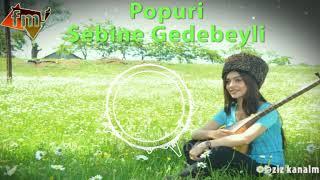 Popuri / Sebine Gedebeyli mp3 / oyun havalari 2018