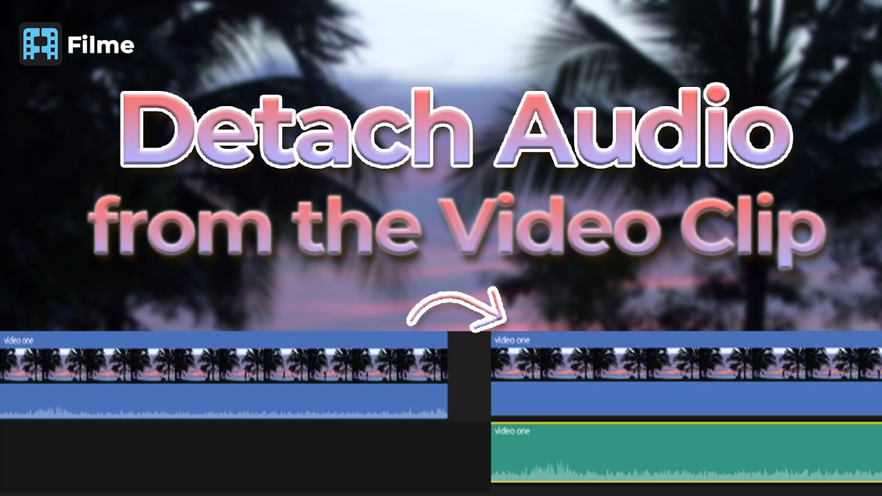 Detach Audio from Video Clip with Filme