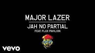 Major Lazer - Jah No Partial ft. Flux Pavilion