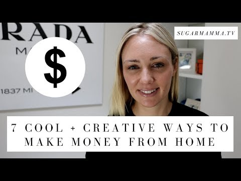 7 Cool and Creative Ways to Make Money from Home || SugarMammaTV