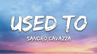 Sandro Cavazza, Lou Elliotte   Used To (Lyrics)