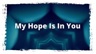 My Hope Is In You By Aaron Shust [Lyrics]