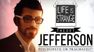 Life is Strange Theory | JEFFERSON: Psychopath or Pragmatist?