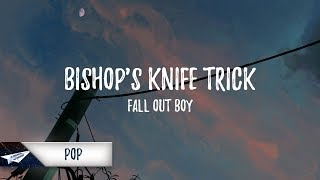 Fall Out Boy - Bishop's Knife Trick (Lyrics / Lyric Video)
