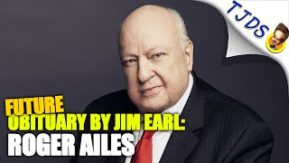 Roger Ailes - A Future Obituary By Jim Earl