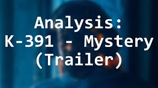 Analysis | K-391 - Mystery (Trailer)