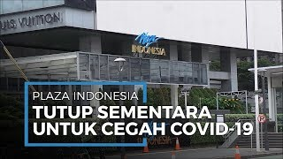Plaza Indonesia Tutup Sementara hingga Awal April sebagai Upaya Pencegahan Corona