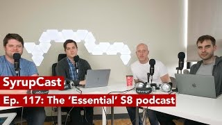 SyrupCast Podcast Ep. 117: The 'Essential' S8 podcast