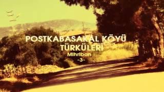 preview picture of video 'POSTKABASAKAL KÖYÜ-TÜRKÜLERİ -3-'