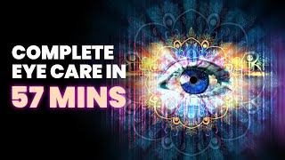 COMPLETE EYE CARE In 57 Mins Improve Blurred Vision, Eye Regeneration Binaural Beats Meditation