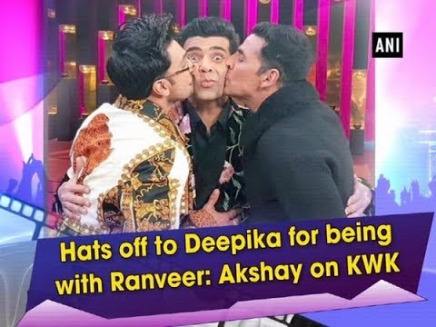 e38c39d82cc Hats off to Deepika for being with Ranveer  Akshay on KWK -  ANI News
