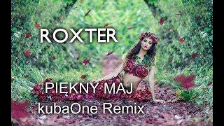 ROXTER   PIĘKNY MAJ ( KubaOne Remix )