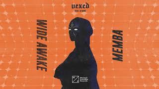 MEMBA & WiDE AWAKE - Vexed (feat. Xo Man)