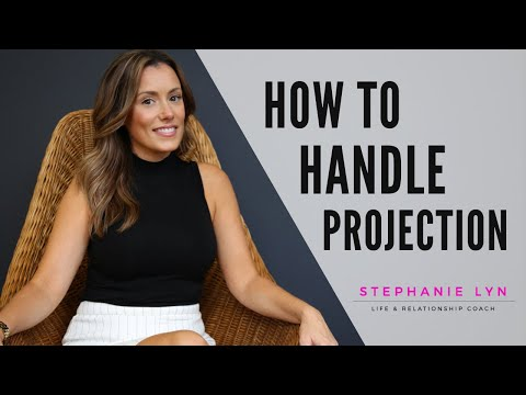 Understanding Projection and How to Handle it! (Stephanie Lyn Coaching)