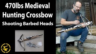 470lbs Medieval German hunting crossbow - shooting barbed heads!!