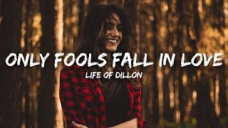 Life Of Dillon   Only Fools Fall In Love (Lyrics)