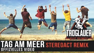 TROGLAUER   TAG AM MEER Stereoact Remix (Offizielles Video)