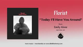 Today I'll Have You Around de Florist