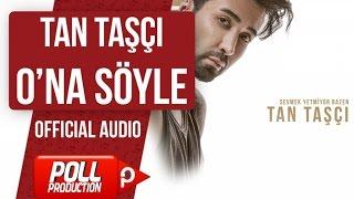 TAN TAŞÇI - ONA SÖYLE ( OFFICIAL AUDIO )