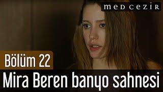 Medcezir 22.Bölüm Mira Beren Banyo Sahnesi
