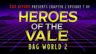 Bag World 2: Heroes of the Vale Chapter 2 Episode 7 | D&D Beyond