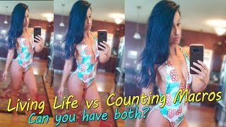 Living Life vs Counting Macros | Can you have both?
