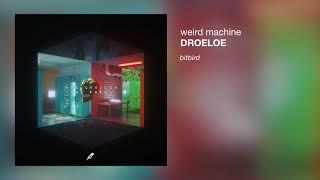 DROELOE - Weird Machine (ft. Nevve)