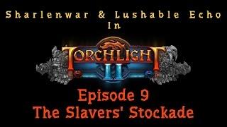 Torchlight 2 - EP 9 - The Slavers' Stockade