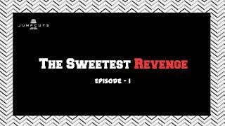 Jump Cuts - Mini Series   The Sweetest Revenge   Episode 1