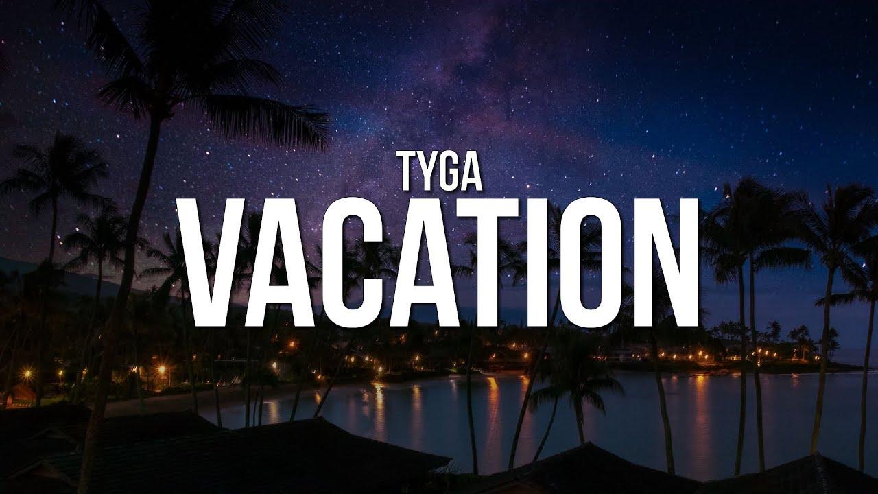 Vacation Lyrics - Tyga - Lyricshost