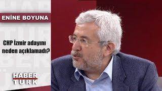 Enine Boyuna - 18 Ocak 2019 (CHP İzmir adayını neden açıklamadı?)