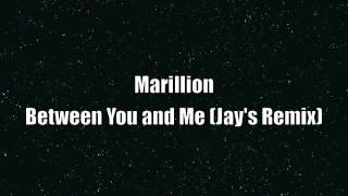 Marillion - Between You And Me (Jay's Remix)