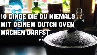 10 Dutch Oven  Pflege Regeln für Gusseisentöpfe    simple rules to use a dutch oven