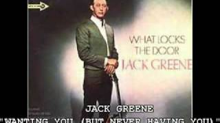 "JACK GREENE - ""WANTING YOU (BUT NEVER HAVING YOU)'"
