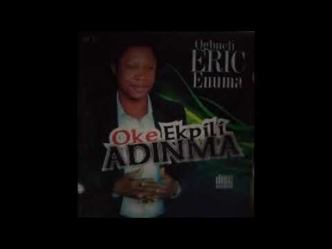 Ogbuefi Eric Enuma - Oke Ekpili Adinma