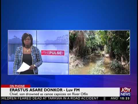 Chief, son drowned as canoe capsizes on River Offin - The Pulse on JoyNews (18-9-18)