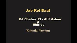 Jab Koi Baat - DJ Chetas  Ft  Atif Aslam & Shirley (Karaoke,Instrumental)