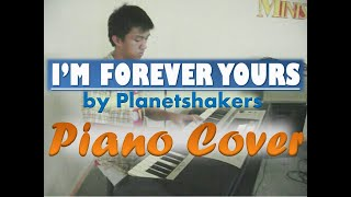 I'm Forever Yours (Planetshakers) Piano Cover By Steve Climacosa