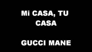 Mi Casa, Tu Casa   Gucci Mane