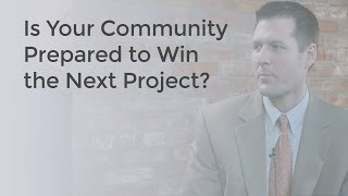 Is Your Community Prepared to Win the Next Project?