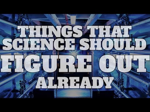 Top 10 Things We Wish Science Would Figure Out Already! (Quickie)
