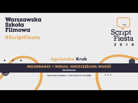 Melodramat - case study gatunku - Agnieszka Kruk | Script Fiesta 2018
