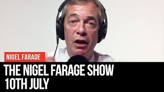 The Nigel Farage Show | LIVE Radio Debate - 10th July | LBC