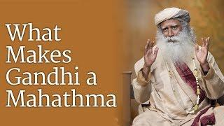 What Makes Gandhi A Mahatma? | Sadhguru